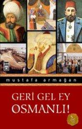 Geri Gel Ey Osmanlı Mustafa Armağan Timaş Yayınları