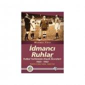 Idmancı Ruhlar & Futbol Tarihimizin Klasik Devreleri 1923 1952 Türkiye Futbol Tarihi 2. Cilt