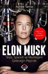 Elon Musk Tesla,spacex Ve Muhteşem Geleceğin Peşinde