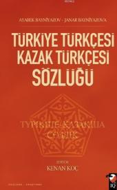 Türkiye Türkçesi Kazak Türkçesi Sözlüğü Kenan Koç Iq Kültür Sanat Yayıncılık
