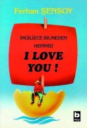Ingilizce Bilmeden Hepinizi I Love You Ferhan Şensoy