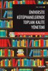 """üniversite Kütüphanelerinde Toplam Kalite Yönetimi """"orta Doğu Teknik Üniversitesi Kütüphanesi Örneği"""""""